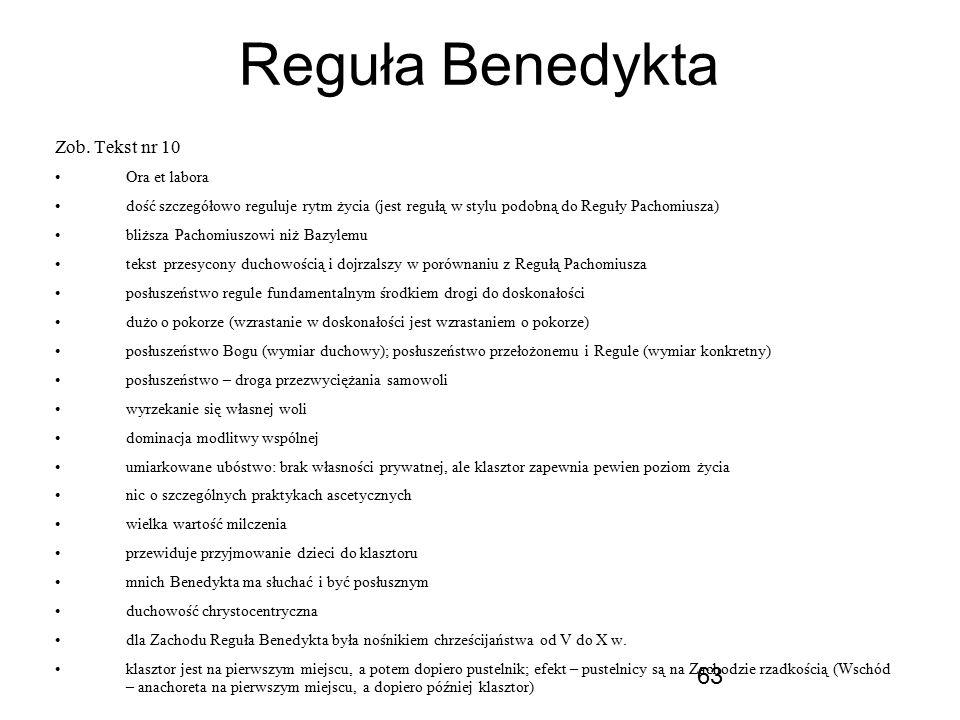 63 Reguła Benedykta Zob. Tekst nr 10 Ora et labora dość szczegółowo reguluje rytm życia (jest regułą w stylu podobną do Reguły Pachomiusza) bliższa Pa