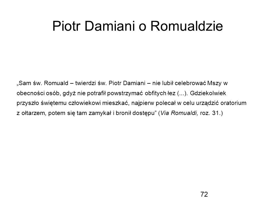 """72 Piotr Damiani o Romualdzie """"Sam św. Romuald – twierdzi św. Piotr Damiani – nie lubił celebrować Mszy w obecności osób, gdyż nie potrafił powstrzyma"""