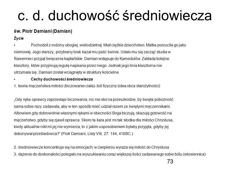 73 c. d. duchowość średniowiecza św. Piotr Damiani (Damian) Życie Pochodził z rodziny ubogiej, wielodzietnej. Miał ciężkie dzieciństwo. Matka porzucił