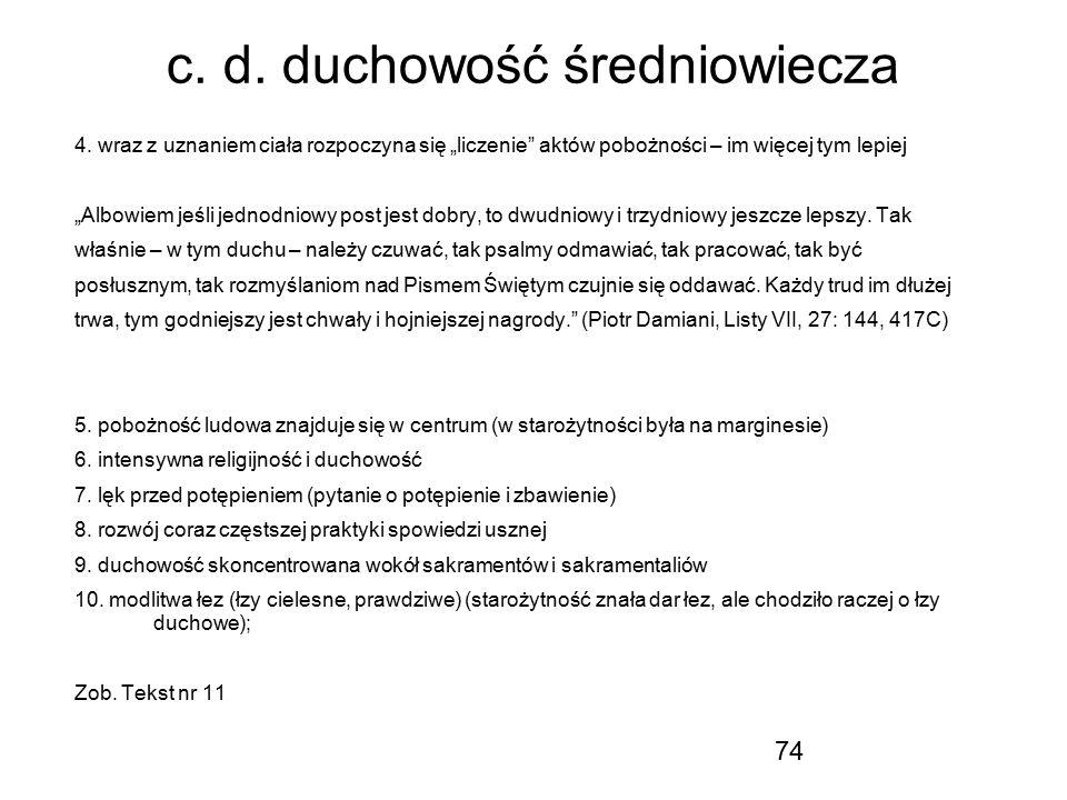 """74 c. d. duchowość średniowiecza 4. wraz z uznaniem ciała rozpoczyna się """"liczenie"""" aktów pobożności – im więcej tym lepiej """"Albowiem jeśli jednodniow"""