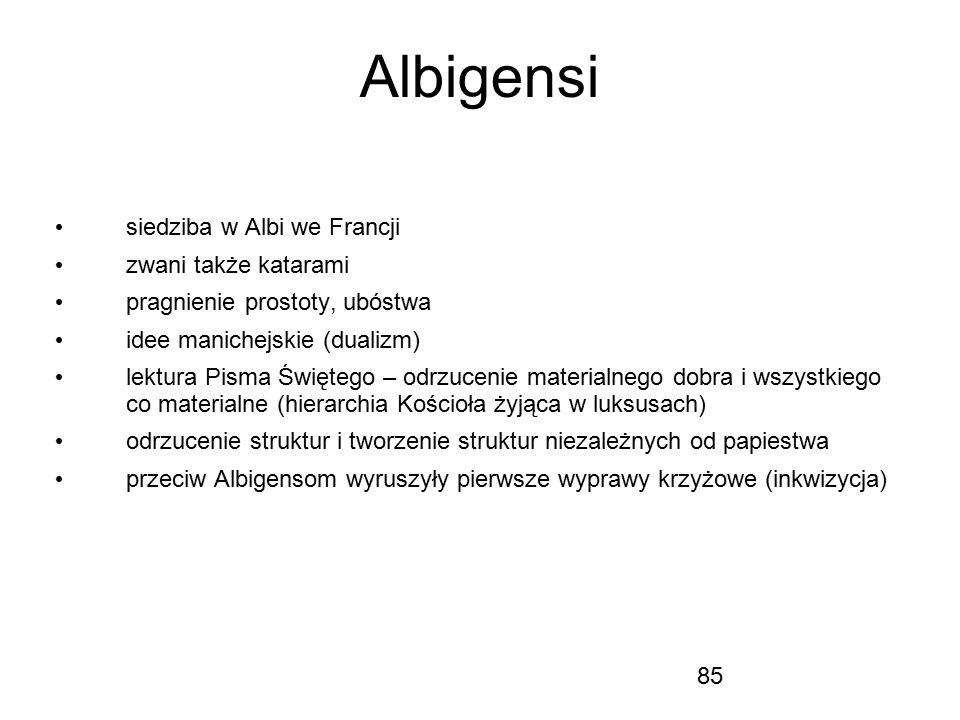 85 Albigensi siedziba w Albi we Francji zwani także katarami pragnienie prostoty, ubóstwa idee manichejskie (dualizm) lektura Pisma Świętego – odrzuce