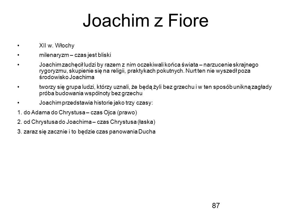 87 Joachim z Fiore XII w. Włochy milenaryzm – czas jest bliski Joachim zachęcił ludzi by razem z nim oczekiwali końca świata – narzucenie skrajnego ry