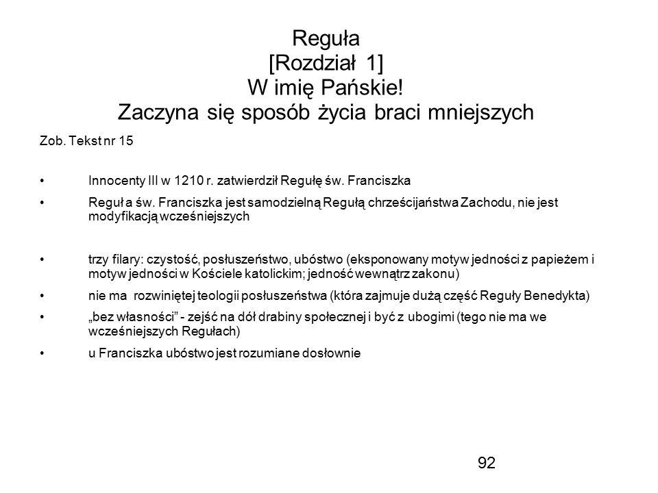 92 Reguła [Rozdział 1] W imię Pańskie! Zaczyna się sposób życia braci mniejszych Zob. Tekst nr 15 Innocenty III w 1210 r. zatwierdził Regułę św. Franc