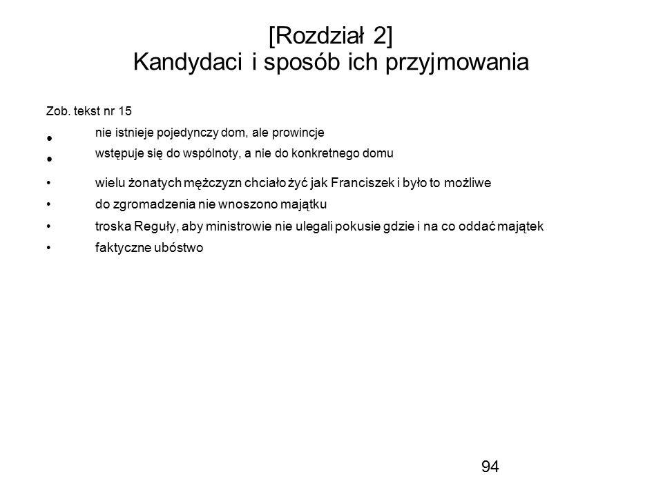 94 [Rozdział 2] Kandydaci i sposób ich przyjmowania Zob. tekst nr 15 nie istnieje pojedynczy dom, ale prowincje wstępuje się do wspólnoty, a nie do ko