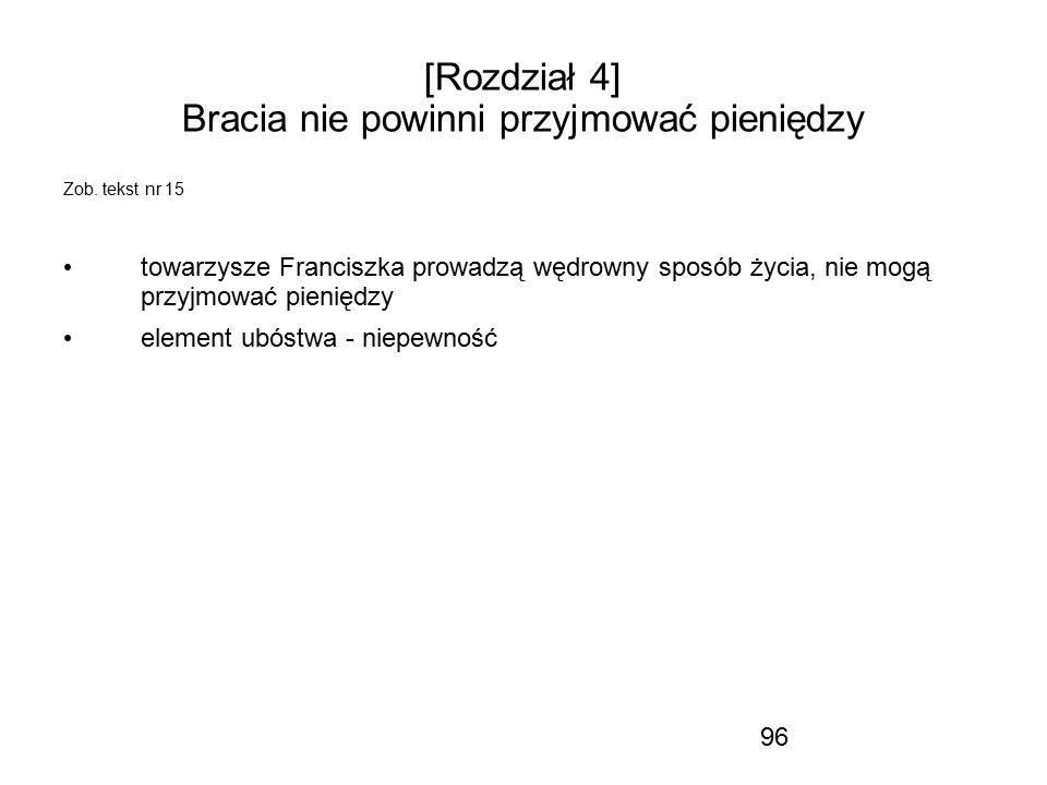 96 [Rozdział 4] Bracia nie powinni przyjmować pieniędzy Zob. tekst nr 15 towarzysze Franciszka prowadzą wędrowny sposób życia, nie mogą przyjmować pie