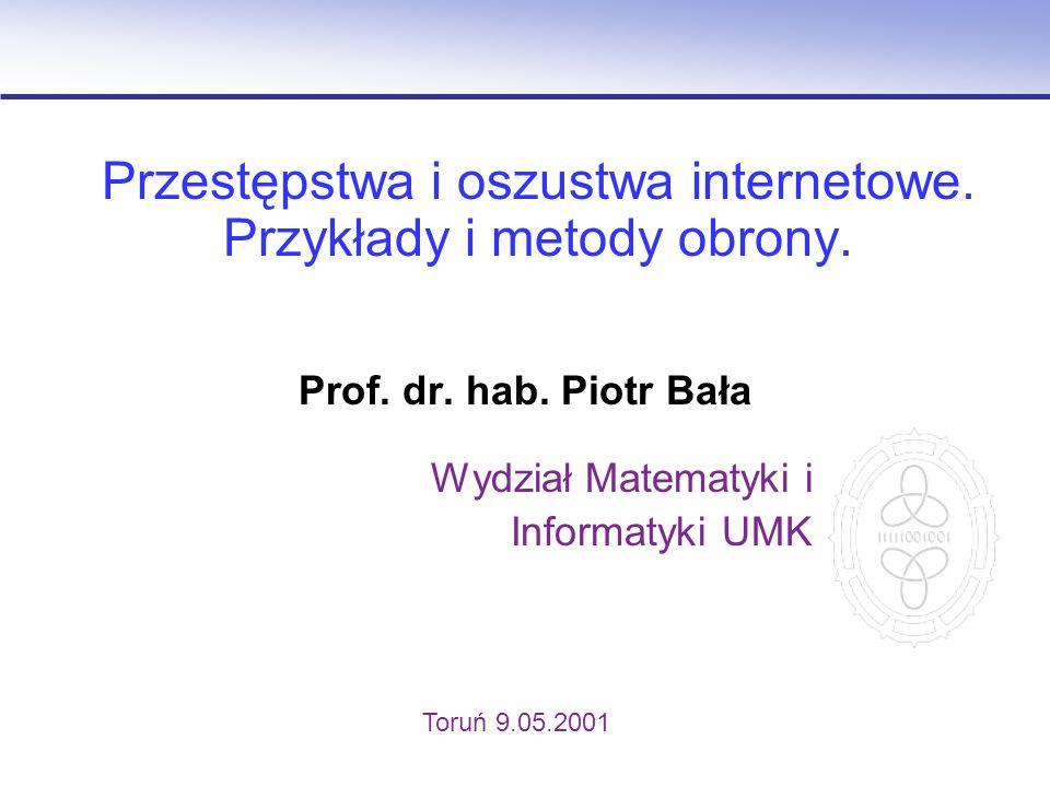 Przestępstwa i oszustwa internetowe. Przykłady i metody obrony. Prof. dr. hab. Piotr Bała Wydział Matematyki i Informatyki UMK Toruń 9.05.2001