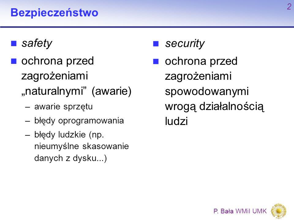 """P. Bała P. Bała WMiI UMK 2 Bezpieczeństwo safety ochrona przed zagrożeniami """"naturalnymi"""" (awarie) –awarie sprzętu –błędy oprogramowania –błędy ludzki"""