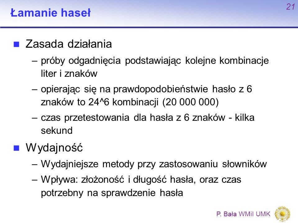 P. Bała P. Bała WMiI UMK 21 Łamanie haseł Zasada działania –próby odgadnięcia podstawiając kolejne kombinacje liter i znaków –opierając się na prawdop