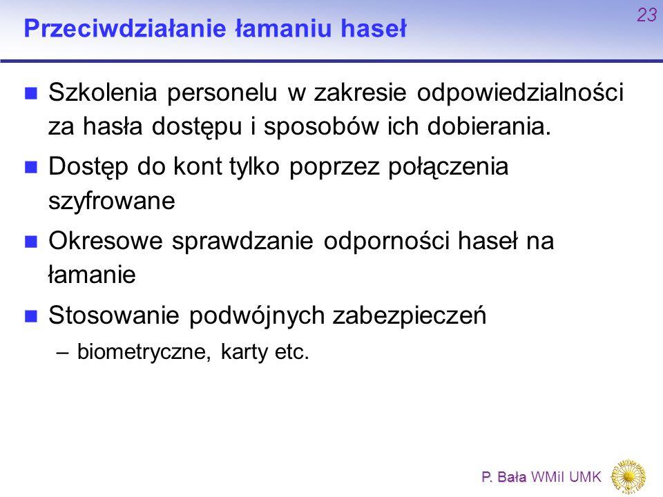 P. Bała P. Bała WMiI UMK 23 Przeciwdziałanie łamaniu haseł Szkolenia personelu w zakresie odpowiedzialności za hasła dostępu i sposobów ich dobierania