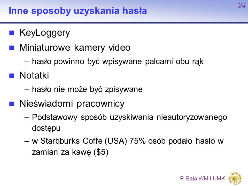 P. Bała P. Bała WMiI UMK 24 Inne sposoby uzyskania hasła KeyLoggery Miniaturowe kamery video –hasło powinno być wpisywane palcami obu rąk Notatki –has