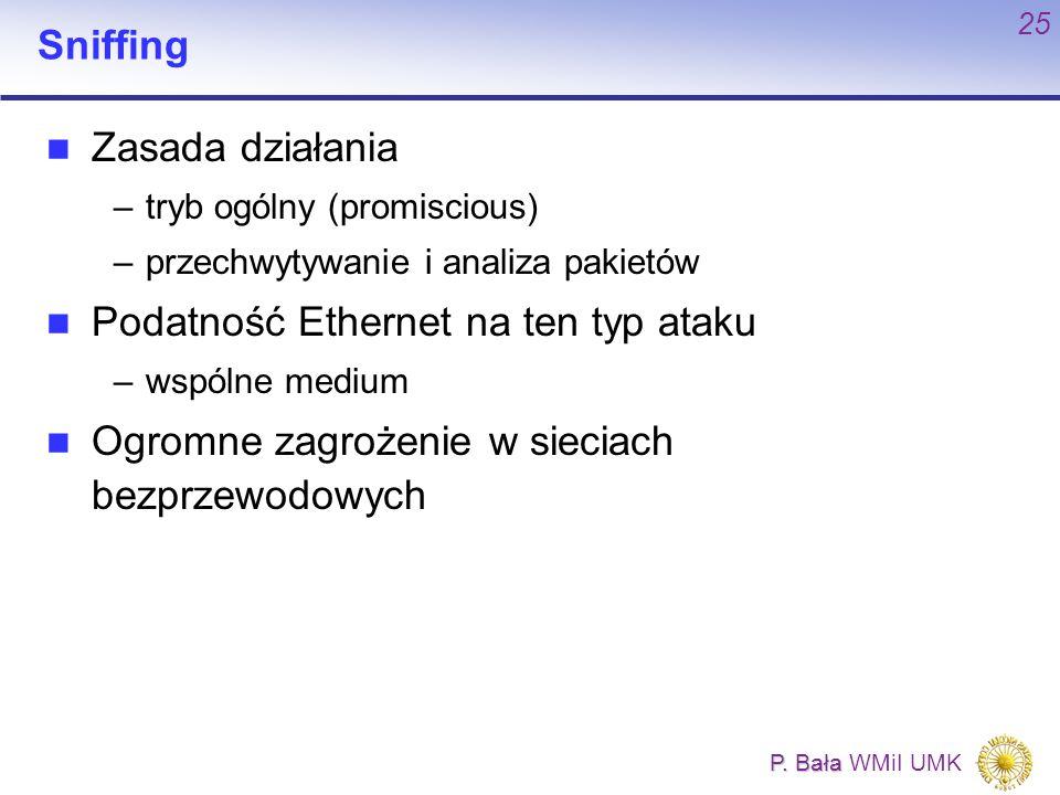 P. Bała P. Bała WMiI UMK 25 Sniffing Zasada działania –tryb ogólny (promiscious) –przechwytywanie i analiza pakietów Podatność Ethernet na ten typ ata