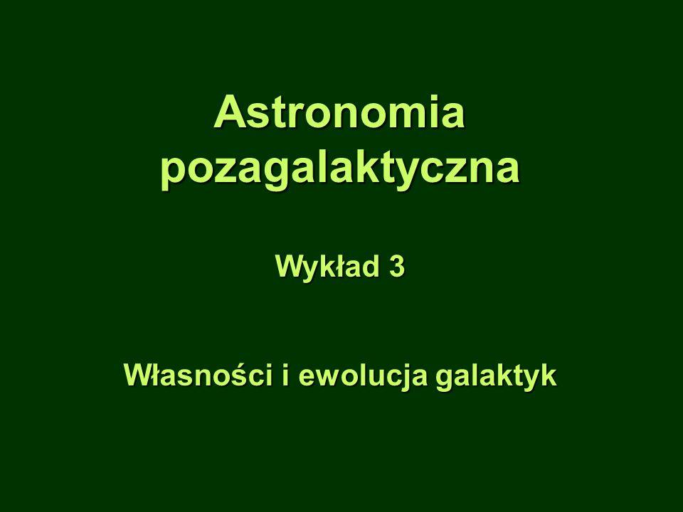 Astronomiapozagalaktyczna Wykład 3 Własności i ewolucja galaktyk