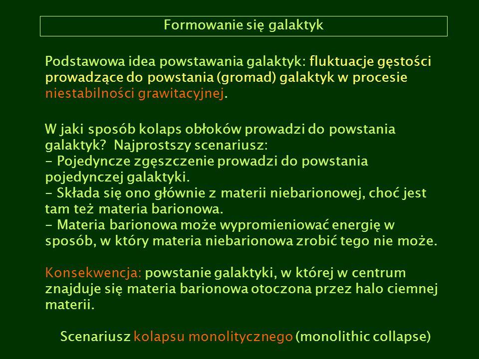 Formowanie się galaktyk Podstawowa idea powstawania galaktyk: fluktuacje gęstości prowadzące do powstania (gromad) galaktyk w procesie niestabilności