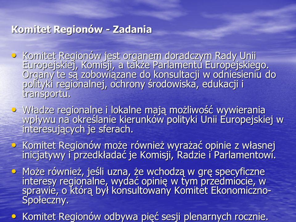 Komitet Regionów - Zadania Komitet Regionów jest organem doradczym Rady Unii Europejskiej, Komisji, a także Parlamentu Europejskiego. Organy te są zob