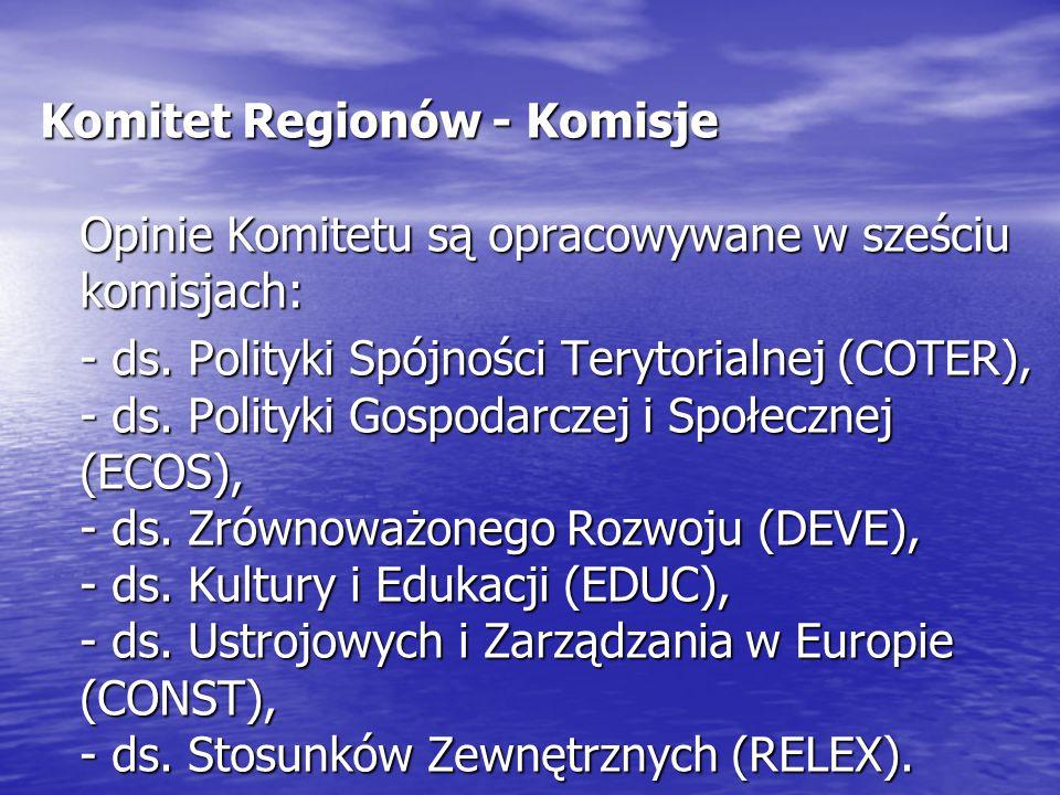 Komitet Regionów - Komisje Opinie Komitetu są opracowywane w sześciu komisjach: - ds. Polityki Spójności Terytorialnej (COTER), - ds. Polityki Gospoda