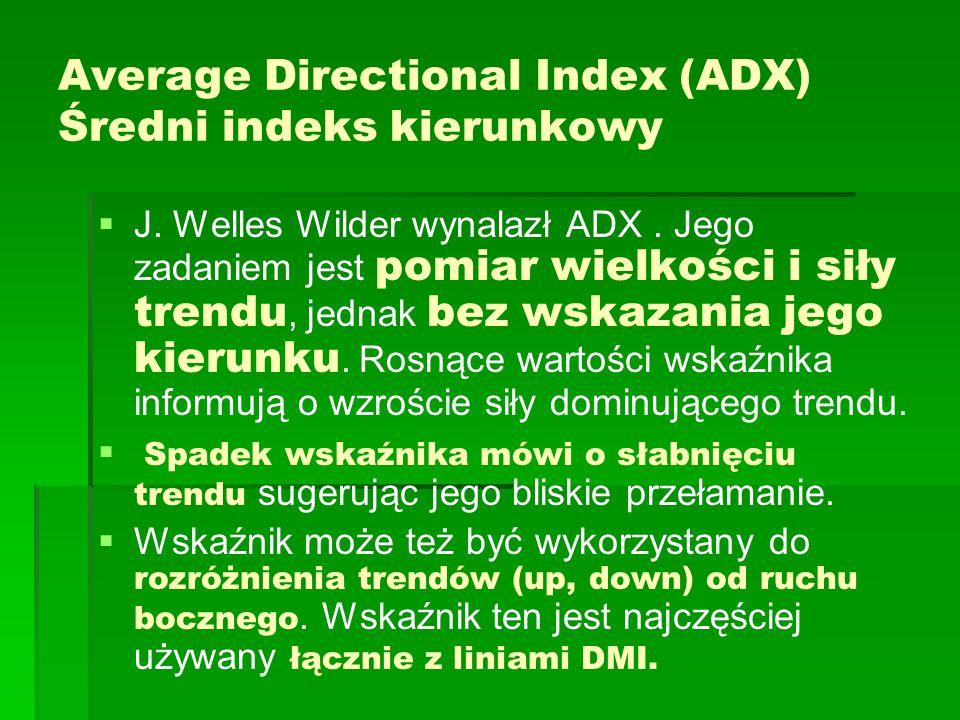 Average Directional Index (ADX) Średni indeks kierunkowy   J. Welles Wilder wynalazł ADX. Jego zadaniem jest pomiar wielkości i siły trendu, jednak