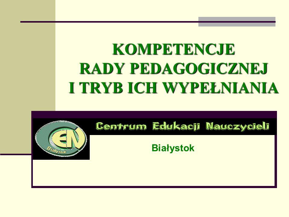 KOMPETENCJE RADY PEDAGOGICZNEJ I TRYB ICH WYPEŁNIANIA Białystok