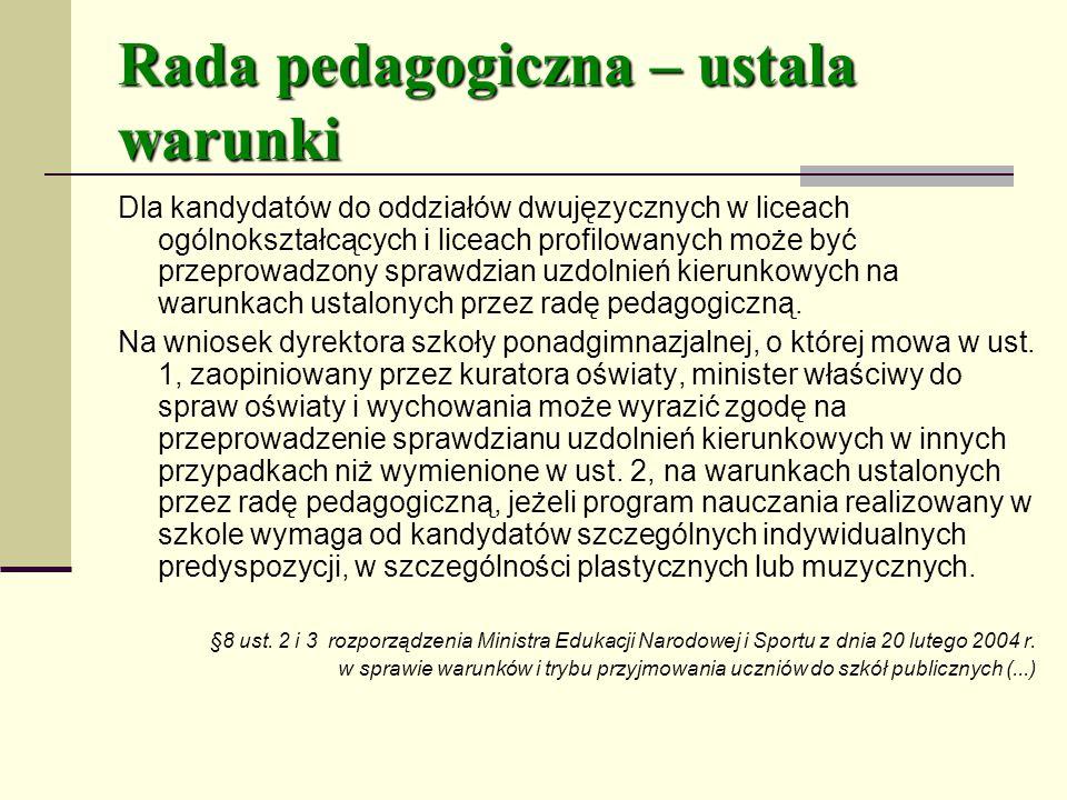 Rada pedagogiczna – ustala warunki Dla kandydatów do oddziałów dwujęzycznych w liceach ogólnokształcących i liceach profilowanych może być przeprowadzony sprawdzian uzdolnień kierunkowych na warunkach ustalonych przez radę pedagogiczną.