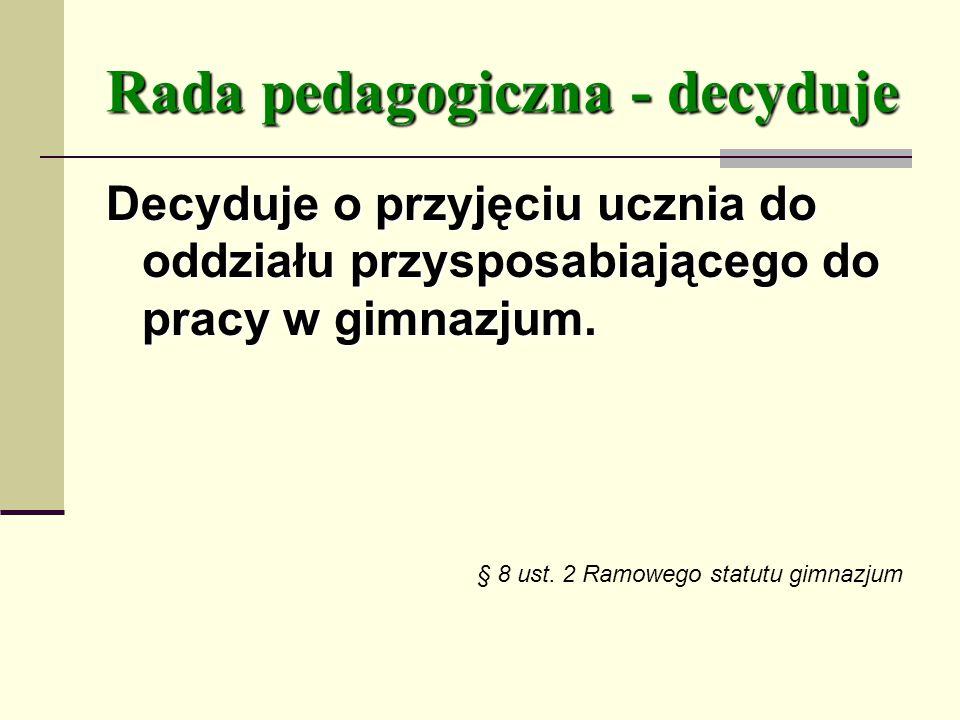 Rada pedagogiczna - decyduje Decyduje o przyjęciu ucznia do oddziału przysposabiającego do pracy w gimnazjum.