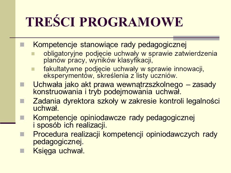 TREŚCI PROGRAMOWE Kompetencje stanowiące rady pedagogicznej obligatoryjne podjęcie uchwały w sprawie zatwierdzenia planów pracy, wyników klasyfikacji, fakultatywne podjęcie uchwały w sprawie innowacji, eksperymentów, skreślenia z listy uczniów.
