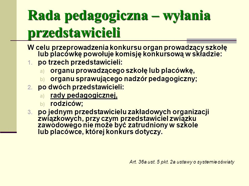 Rada pedagogiczna – wyłania przedstawicieli W celu przeprowadzenia konkursu organ prowadzący szkołę lub placówkę powołuje komisję konkursową w składzie: 1.