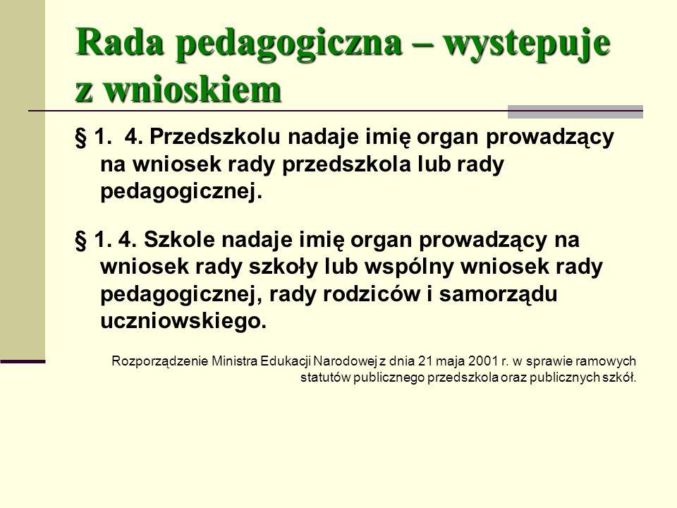 Rada pedagogiczna – wystepuje z wnioskiem § 1.4.