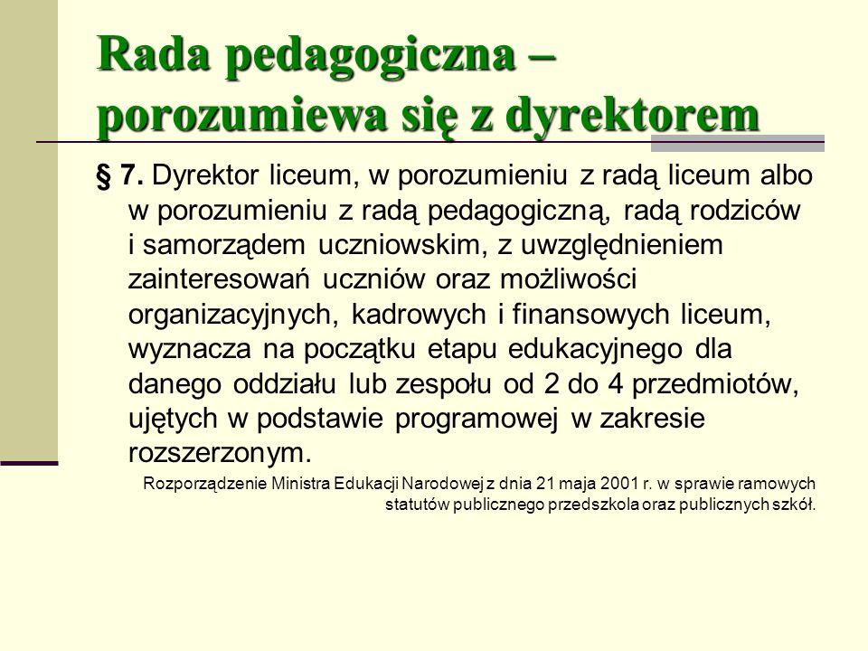 Rada pedagogiczna – porozumiewa się z dyrektorem § 7.