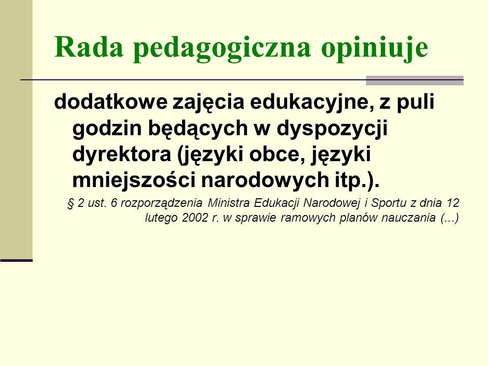 Rada pedagogiczna opiniuje dodatkowe zajęcia edukacyjne, z puli godzin będących w dyspozycji dyrektora (języki obce, języki mniejszości narodowych itp.).