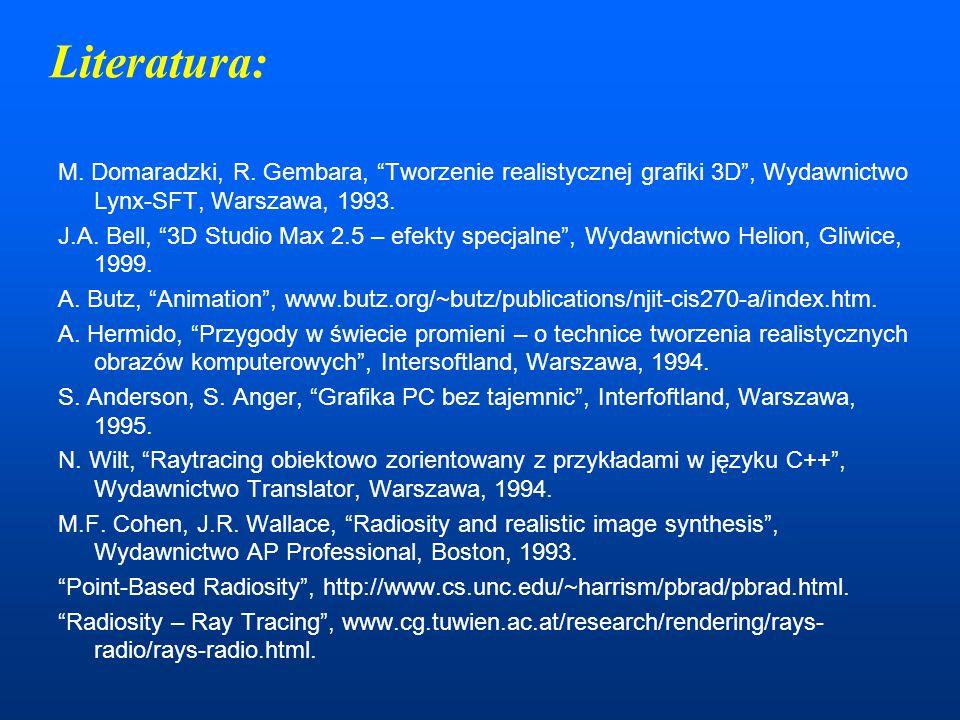 """Literatura: M. Domaradzki, R. Gembara, """"Tworzenie realistycznej grafiki 3D"""", Wydawnictwo Lynx-SFT, Warszawa, 1993. J.A. Bell, """"3D Studio Max 2.5 – efe"""