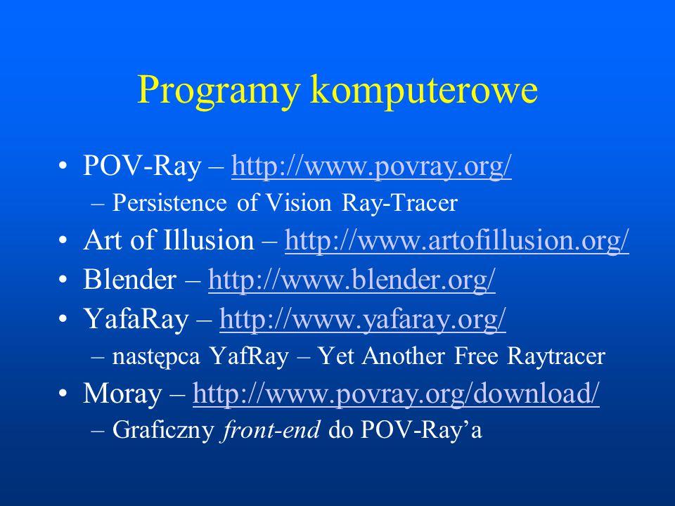 Programy komputerowe POV-Ray – http://www.povray.org/http://www.povray.org/ –Persistence of Vision Ray-Tracer Art of Illusion – http://www.artofillusi