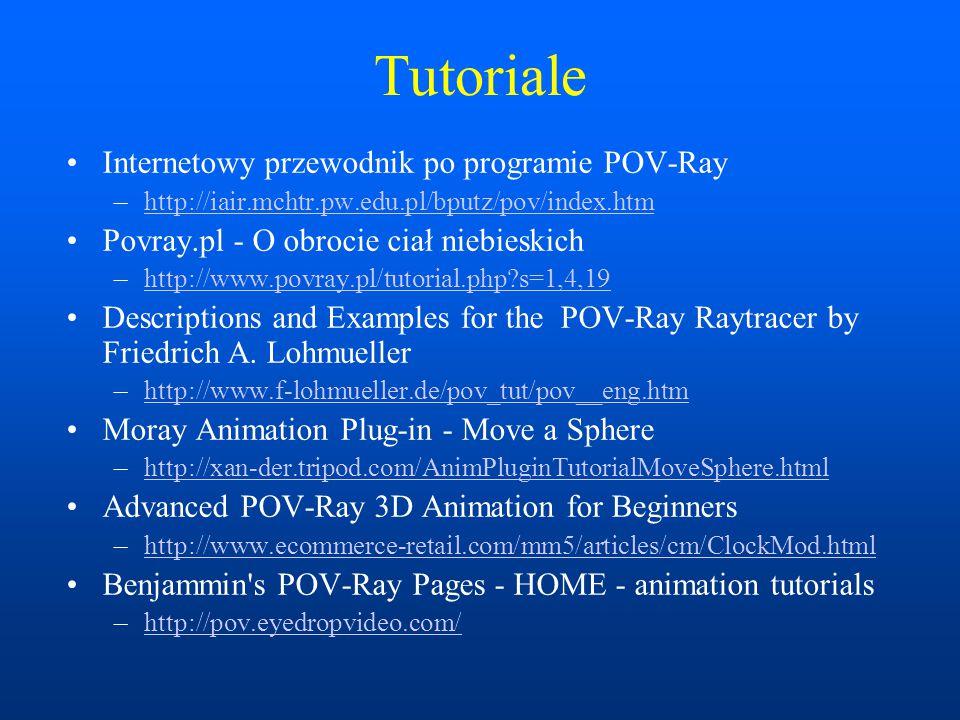 Tutoriale Internetowy przewodnik po programie POV-Ray –http://iair.mchtr.pw.edu.pl/bputz/pov/index.htmhttp://iair.mchtr.pw.edu.pl/bputz/pov/index.htm Povray.pl - O obrocie ciał niebieskich –http://www.povray.pl/tutorial.php?s=1,4,19http://www.povray.pl/tutorial.php?s=1,4,19 Descriptions and Examples for the POV-Ray Raytracer by Friedrich A.