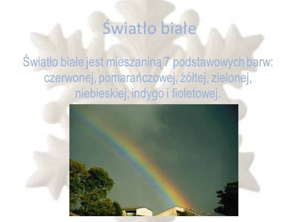 Światło białe Światło białe jest mieszaniną 7 podstawowych barw: czerwonej, pomarańczowej, żółtej, zielonej, niebieskiej, indygo i fioletowej.
