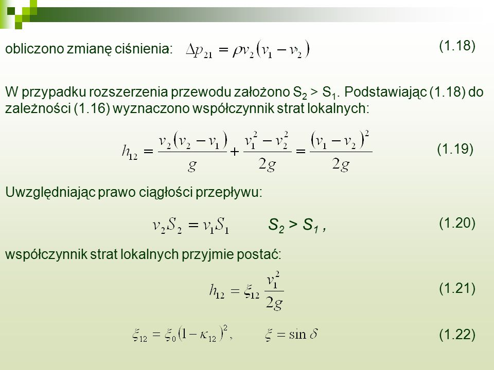 ,, obliczono zmianę ciśnienia: (1.18) W przypadku rozszerzenia przewodu założono S 2 > S 1. Podstawiając (1.18) do zależności (1.16) wyznaczono współc