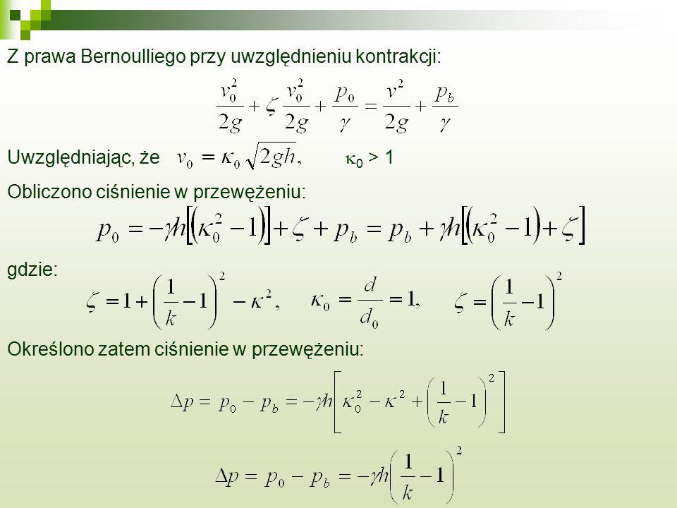 Z prawa Bernoulliego przy uwzględnieniu kontrakcji: Uwzględniając, że  0 > 1 Obliczono ciśnienie w przewężeniu: gdzie: Określono zatem ciśnienie w pr