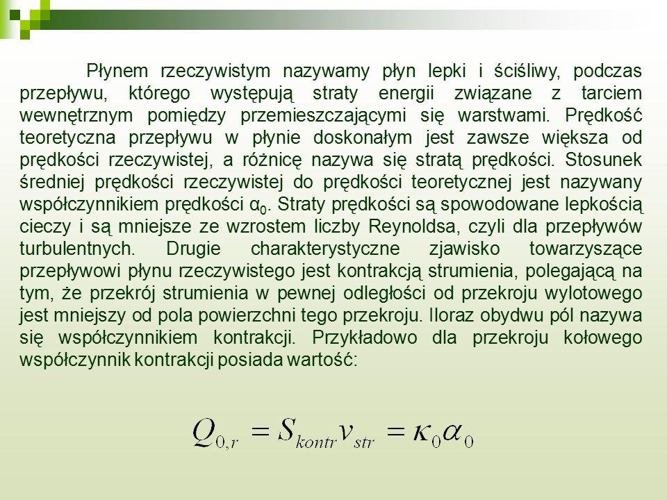 Płynem rzeczywistym nazywamy płyn lepki i ściśliwy, podczas przepływu, którego występują straty energii związane z tarciem wewnętrznym pomiędzy przemi