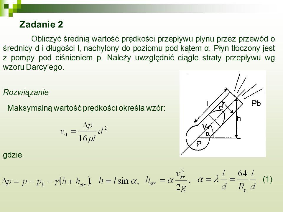 Zadanie 2 Obliczyć średnią wartość prędkości przepływu płynu przez przewód o średnicy d i długości l, nachylony do poziomu pod kątem α. Płyn tłoczony