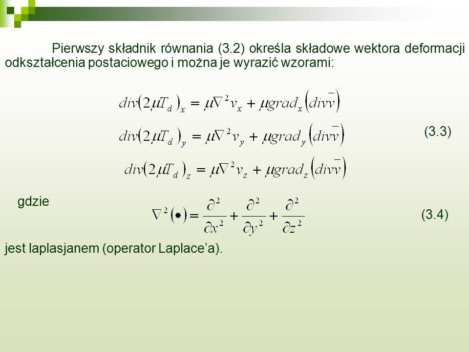 Pierwszy składnik równania (3.2) określa składowe wektora deformacji odkształcenia postaciowego i można je wyrazić wzorami: (3.3) gdzie (3.4) jest laplasjanem (operator Laplace'a).