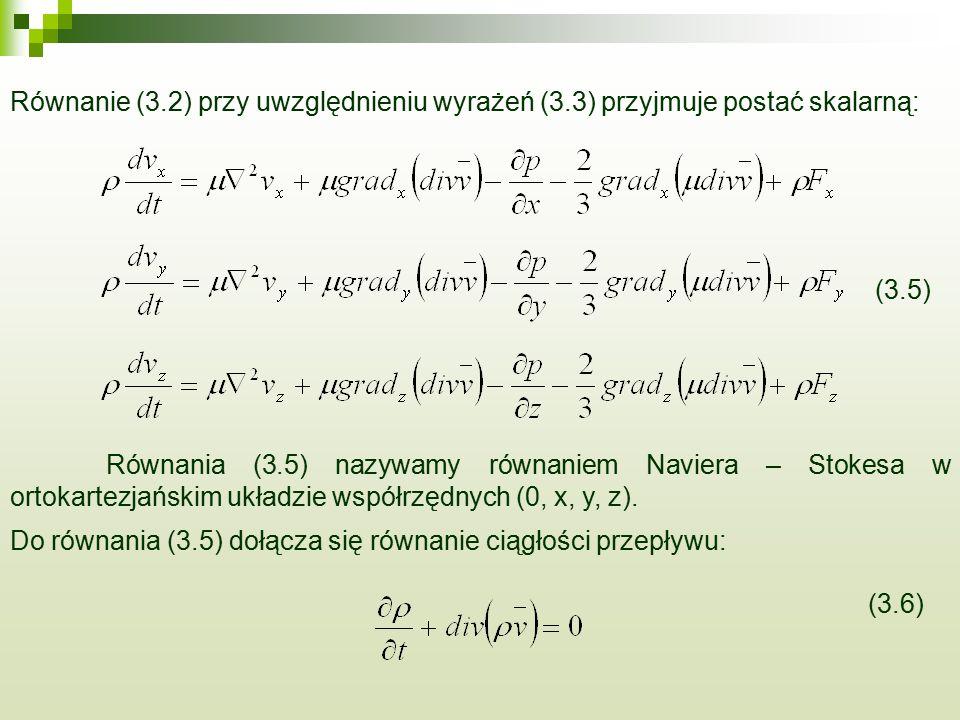 Równanie (3.2) przy uwzględnieniu wyrażeń (3.3) przyjmuje postać skalarną: (3.5) Równania (3.5) nazywamy równaniem Naviera – Stokesa w ortokartezjańsk