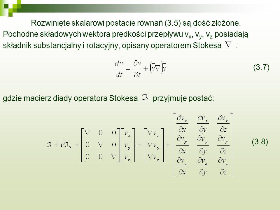 Rozwinięte skalarowi postacie równań (3.5) są dość złożone. Pochodne składowych wektora prędkości przepływu v x, v y, v z posiadają składnik substancj