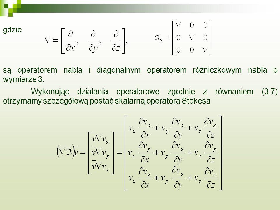 gdzie są operatorem nabla i diagonalnym operatorem różniczkowym nabla o wymiarze 3. Wykonując działania operatorowe zgodnie z równaniem (3.7) otrzymam