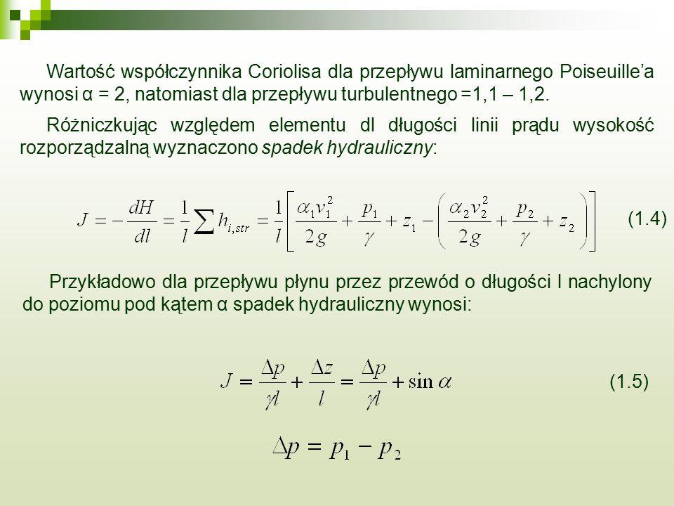 Wartość współczynnika Coriolisa dla przepływu laminarnego Poiseuille'a wynosi α = 2, natomiast dla przepływu turbulentnego =1,1 – 1,2.