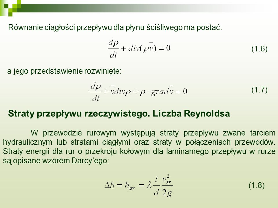, Równanie ciągłości przepływu dla płynu ściśliwego ma postać: (1.6) a jego przedstawienie rozwinięte: (1.7) Straty przepływu rzeczywistego. Liczba Re
