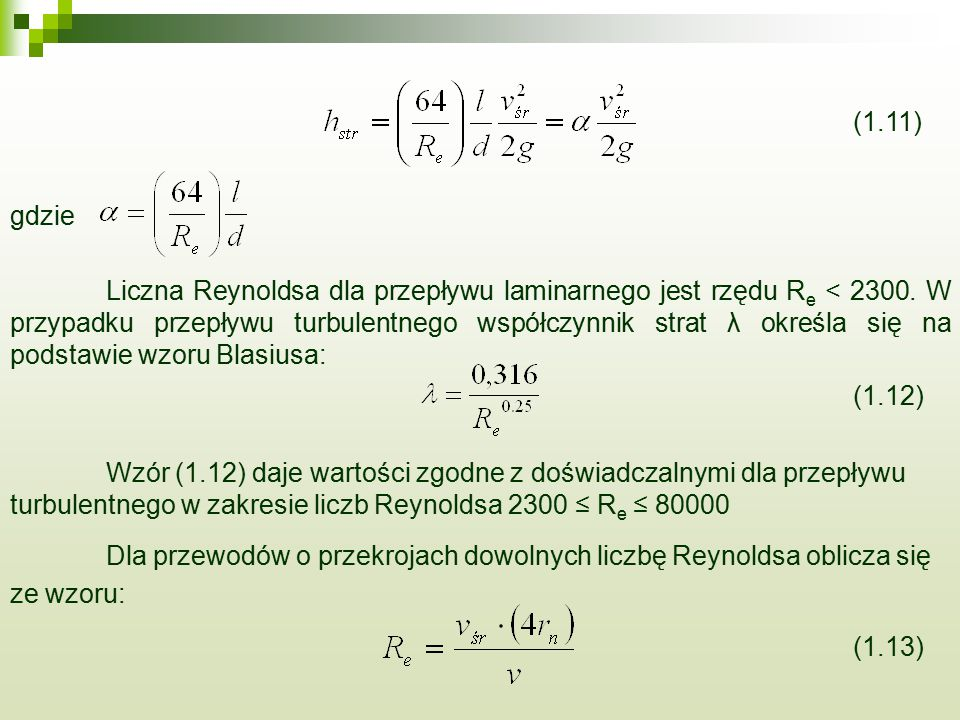 (1.11) gdzie Liczna Reynoldsa dla przepływu laminarnego jest rzędu R e < 2300. W przypadku przepływu turbulentnego współczynnik strat λ określa się na