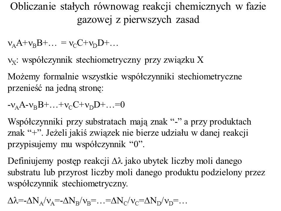 Obliczanie stałych równowag reakcji chemicznych w fazie gazowej z pierwszych zasad A A+ B B+… = C C+ D D+… X : współczynnik stechiometryczny przy zwią