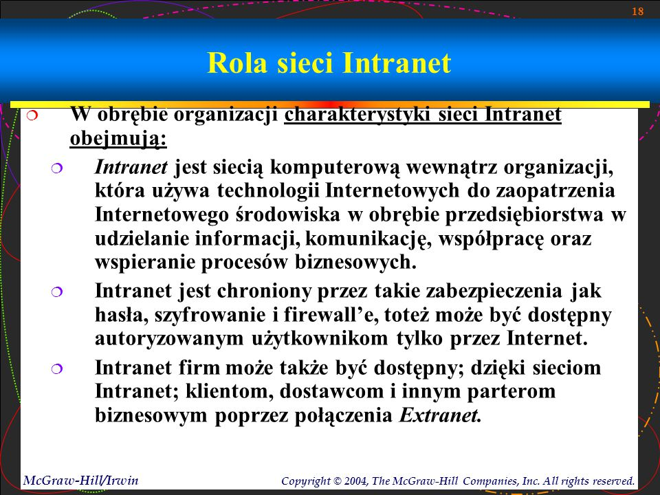 18 McGraw-Hill/Irwin Copyright © 2004, The McGraw-Hill Companies, Inc. All rights reserved. Rola sieci Intranet  W obrębie organizacji charakterystyk