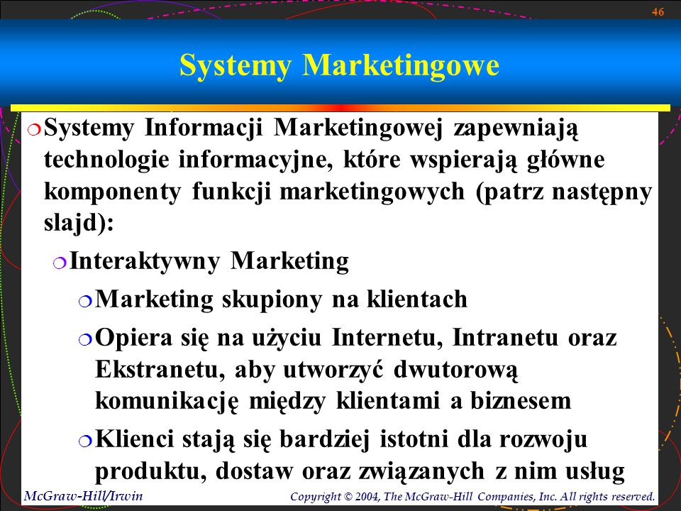 46 McGraw-Hill/Irwin Copyright © 2004, The McGraw-Hill Companies, Inc. All rights reserved. Systemy Marketingowe  Systemy Informacji Marketingowej za