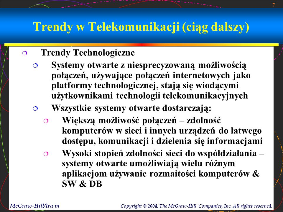 7 McGraw-Hill/Irwin Copyright © 2004, The McGraw-Hill Companies, Inc. All rights reserved. Trendy w Telekomunikacji (ciąg dalszy)  Trendy Technologic