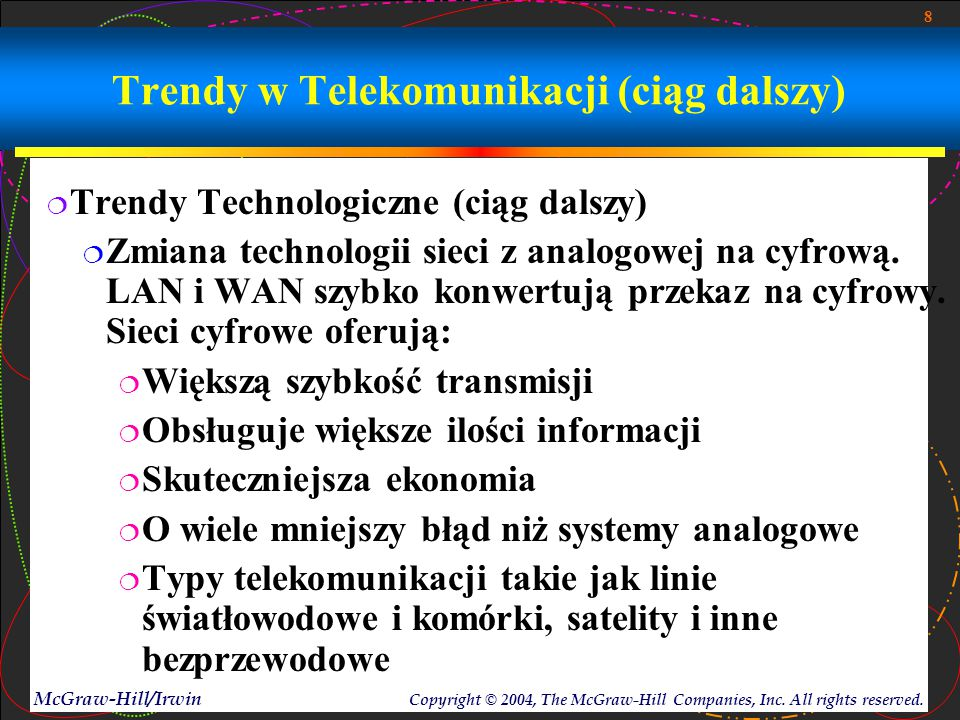 8 McGraw-Hill/Irwin Copyright © 2004, The McGraw-Hill Companies, Inc. All rights reserved. Trendy w Telekomunikacji (ciąg dalszy)  Trendy Technologic