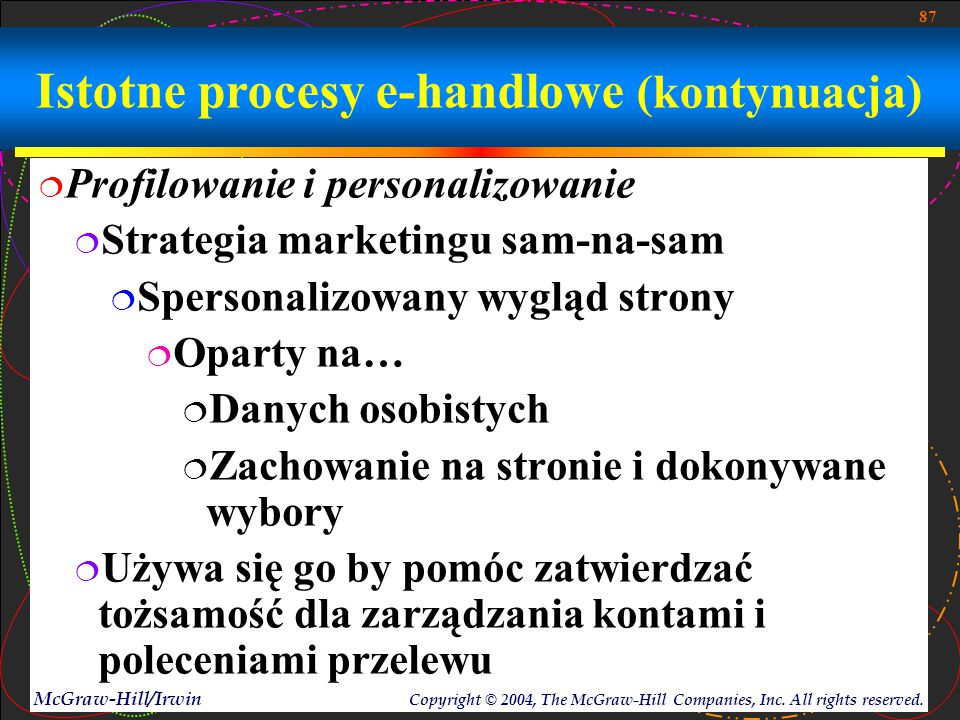 87 McGraw-Hill/Irwin Copyright © 2004, The McGraw-Hill Companies, Inc. All rights reserved. Istotne procesy e-handlowe (kontynuacja)  Profilowanie i