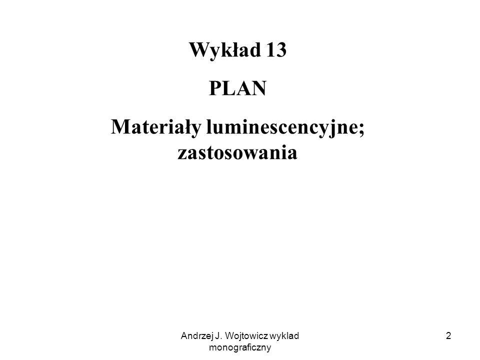 Andrzej J. Wojtowicz wyklad monograficzny 2 Wykład 13 PLAN Materiały luminescencyjne; zastosowania